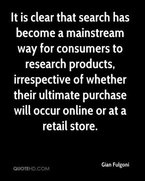 Gian Fulgoni - It is clear that search has become a mainstream way for consumers to research products, irrespective of whether their ultimate purchase will occur online or at a retail store.