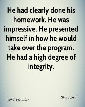 Gina Uccelli - He had clearly done his homework. He was impressive. He presented himself in how he would take over the program. He had a high degree of integrity.