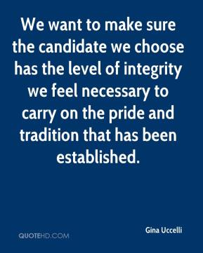 Gina Uccelli - We want to make sure the candidate we choose has the level of integrity we feel necessary to carry on the pride and tradition that has been established.