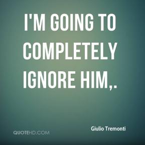 Giulio Tremonti - I'm going to completely ignore him.