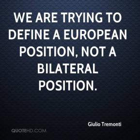 We are trying to define a European position, not a bilateral position.