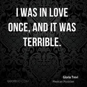 Gloria Trevi - I was in love once, and it was terrible.