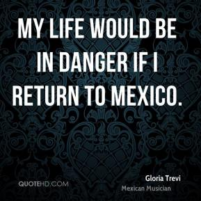 Gloria Trevi - My life would be in danger if I return to Mexico.