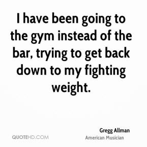 I have been going to the gym instead of the bar, trying to get back down to my fighting weight.