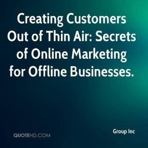 Group Inc - Creating Customers Out of Thin Air: Secrets of Online Marketing for Offline Businesses.