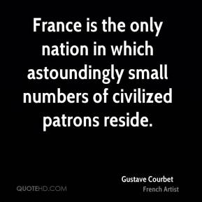 France is the only nation in which astoundingly small numbers of civilized patrons reside.