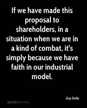 Guy Dolle - If we have made this proposal to shareholders, in a situation when we are in a kind of combat, it's simply because we have faith in our industrial model.