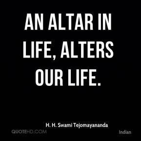 An Altar in life, alters our life.