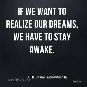 If we want to realize our dreams, we have to stay awake.