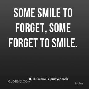 Some smile to forget, some forget to smile.