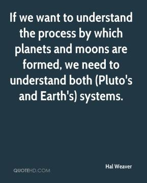 Hal Weaver - If we want to understand the process by which planets and moons are formed, we need to understand both (Pluto's and Earth's) systems.
