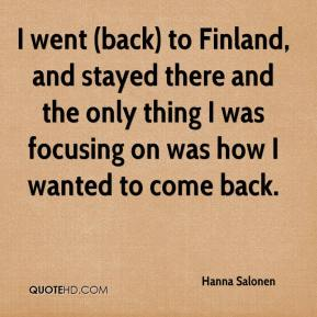 Hanna Salonen - I went (back) to Finland, and stayed there and the only thing I was focusing on was how I wanted to come back.