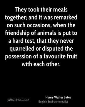 They took their meals together; and it was remarked on such occasions, when the friendship of animals is put to a hard test, that they never quarrelled or disputed the possession of a favourite fruit with each other.