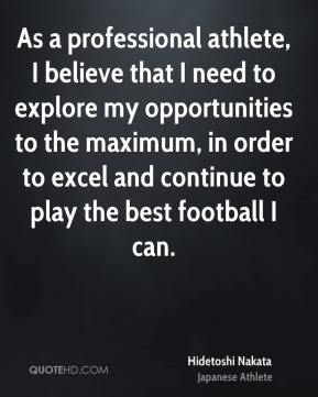 As a professional athlete, I believe that I need to explore my opportunities to the maximum, in order to excel and continue to play the best football I can.