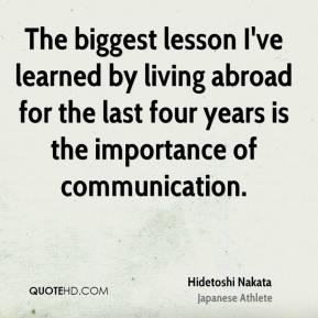 The biggest lesson I've learned by living abroad for the last four years is the importance of communication.