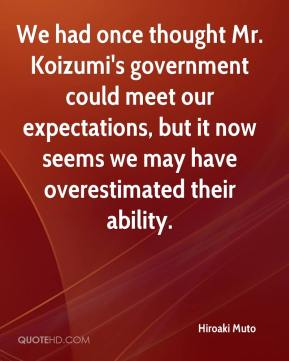Hiroaki Muto - We had once thought Mr. Koizumi's government could meet our expectations, but it now seems we may have overestimated their ability.