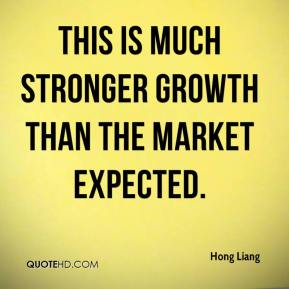 Hong Liang - This is much stronger growth than the market expected.
