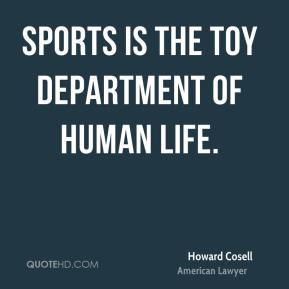 Sports is the toy department of human life.