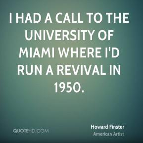 I had a call to the University of Miami where I'd run a revival in 1950.