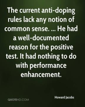 Howard Jacobs - The current anti-doping rules lack any notion of common sense. ... He had a well-documented reason for the positive test. It had nothing to do with performance enhancement.