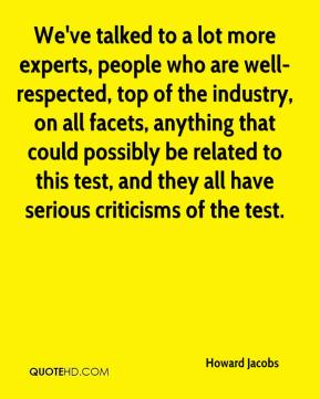 Howard Jacobs - We've talked to a lot more experts, people who are well-respected, top of the industry, on all facets, anything that could possibly be related to this test, and they all have serious criticisms of the test.