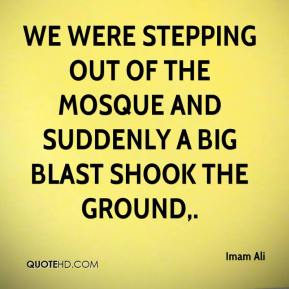 We were stepping out of the mosque and suddenly a big blast shook the ground.