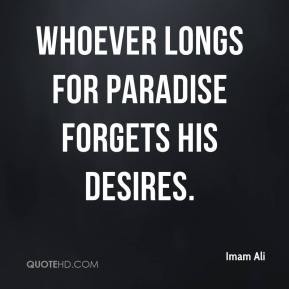 Imam Ali - Whoever longs for paradise forgets his desires.