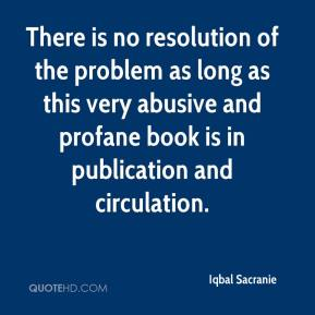 There is no resolution of the problem as long as this very abusive and profane book is in publication and circulation.