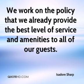 We work on the policy that we already provide the best level of service and amenities to all of our guests.