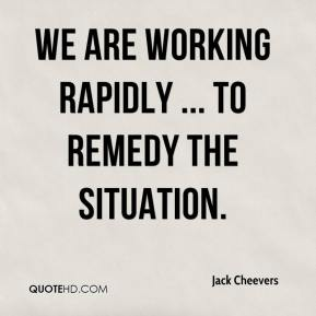 Jack Cheevers - We are working rapidly ... to remedy the situation.