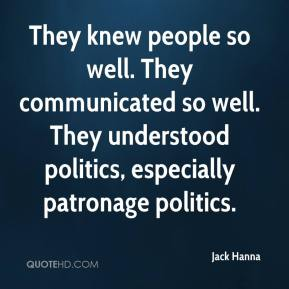 Jack Hanna - They knew people so well. They communicated so well. They understood politics, especially patronage politics.