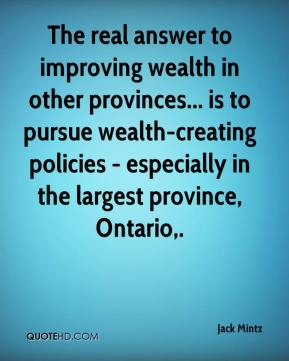 Jack Mintz - The real answer to improving wealth in other provinces... is to pursue wealth-creating policies - especially in the largest province, Ontario.