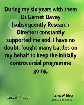 During my six years with them Dr Garnet Davey (subsequently Research Director) constantly supported me and, I have no doubt, fought many battles on my behalf to keep the initially controversial programme going.