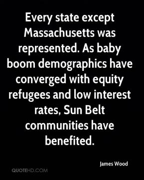 James Wood - Every state except Massachusetts was represented. As baby boom demographics have converged with equity refugees and low interest rates, Sun Belt communities have benefited.