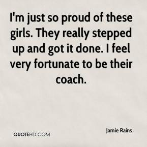Jamie Rains - I'm just so proud of these girls. They really stepped up and got it done. I feel very fortunate to be their coach.