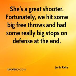 Jamie Rains - She's a great shooter. Fortunately, we hit some big free throws and had some really big stops on defense at the end.