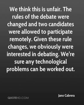 We think this is unfair. The rules of the debate were changed and two candidates were allowed to participate remotely. Given these rule changes, we obviously were interested in debating. We're sure any technological problems can be worked out.