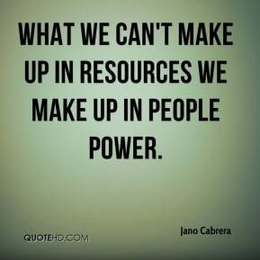What we can't make up in resources we make up in people power.