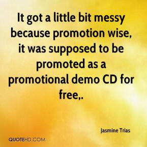 Jasmine Trias  - It got a little bit messy because promotion wise, it was supposed to be promoted as a promotional demo CD for free.