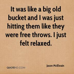 It was like a big old bucket and I was just hitting them like they were free throws. I just felt relaxed.