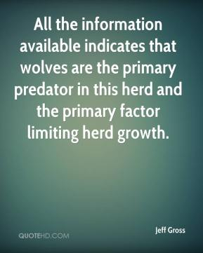 Jeff Gross  - All the information available indicates that wolves are the primary predator in this herd and the primary factor limiting herd growth.