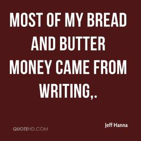 Jeff Hanna  - Most of my bread and butter money came from writing.