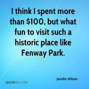 Jennifer Wilson  - I think I spent more than $100, but what fun to visit such a historic place like Fenway Park.