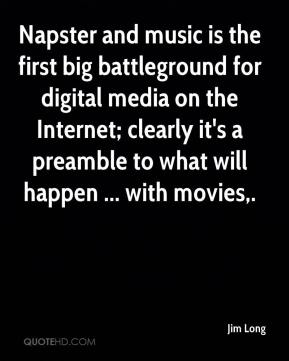Napster and music is the first big battleground for digital media on the Internet; clearly it's a preamble to what will happen ... with movies.