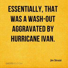 Jim Struzzi  - Essentially, that was a wash-out aggravated by Hurricane Ivan.