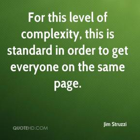 Jim Struzzi  - For this level of complexity, this is standard in order to get everyone on the same page.