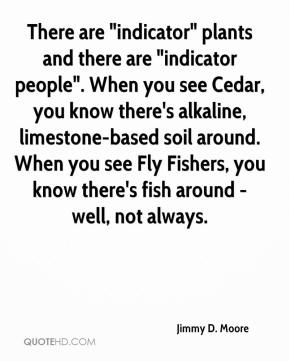 """There are """"indicator"""" plants and there are """"indicator people"""". When you see Cedar, you know there's alkaline, limestone-based soil around. When you see Fly Fishers, you know there's fish around - well, not always."""