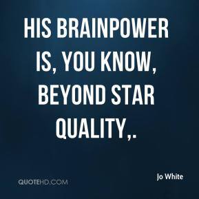 His brainpower is, you know, beyond star quality.