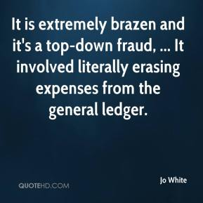 Jo White  - It is extremely brazen and it's a top-down fraud, ... It involved literally erasing expenses from the general ledger.