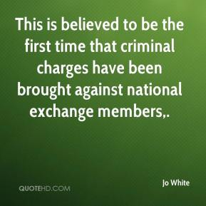 Jo White  - This is believed to be the first time that criminal charges have been brought against national exchange members.